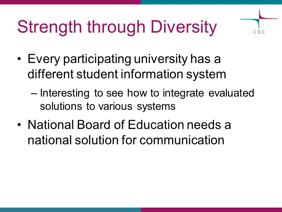 Strength through Diversity Every participating university has a different student information system –Interesting to see how to integrate evaluated so