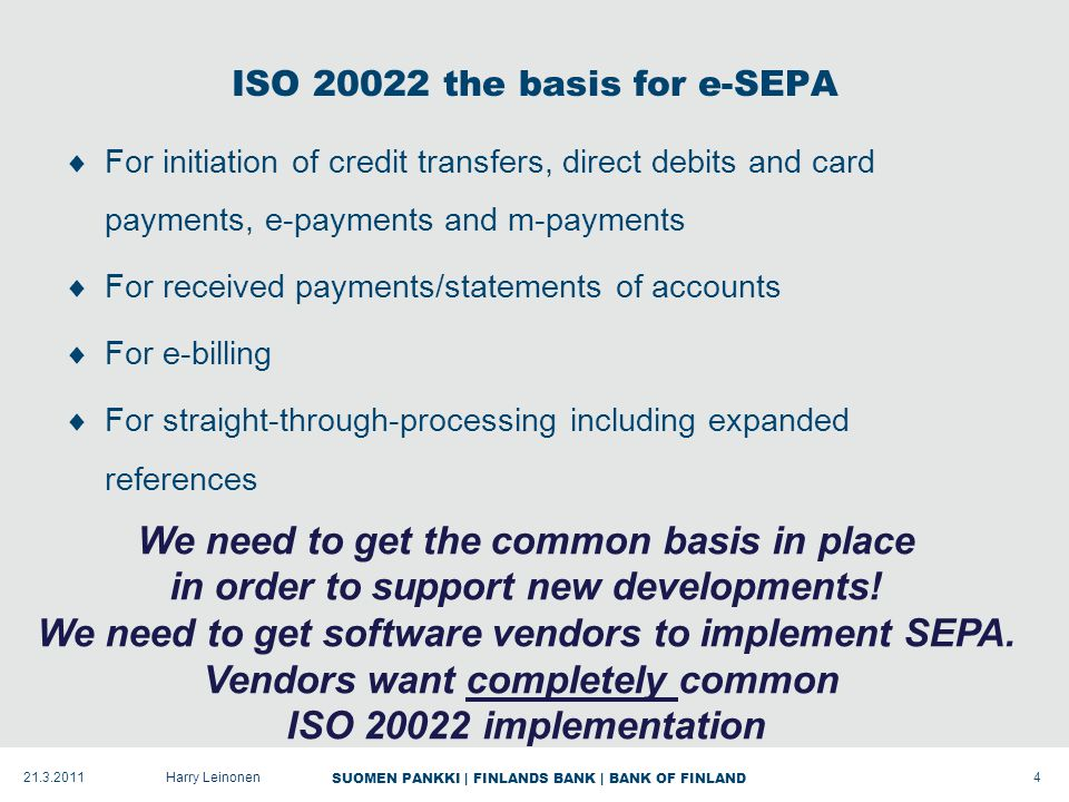 SUOMEN PANKKI | FINLANDS BANK | BANK OF FINLAND EPC internet e-payments objectives  Bank-driven alternative to current non-bank developments  Based on immediate acceptance but with t+1 SEPA credit transfer delivery  Current national competing models to find common solutions  Difficulties in finding common identification, security etc solutions.
