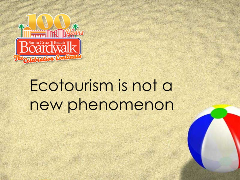 Ecotourism is not a new phenomenon