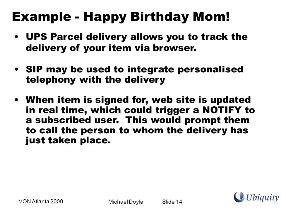 Michael Doyle Slide 14VON Atlanta 2000 Example - Happy Birthday Mom! UPS Parcel delivery allows you to track the delivery of your item via browser. SI