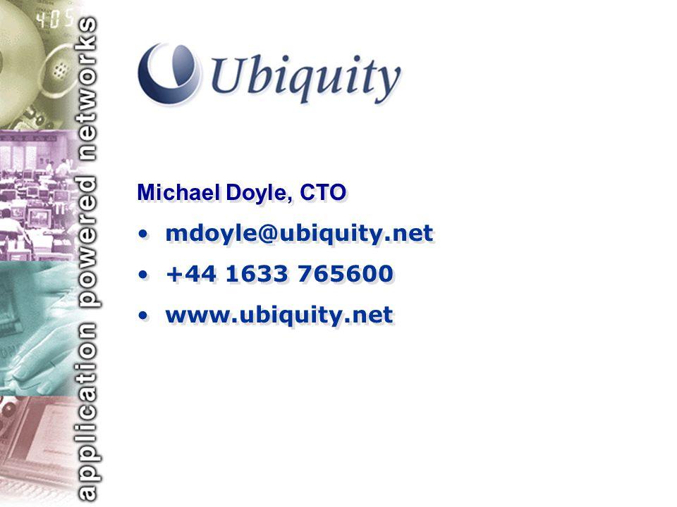 Michael Doyle, CTO mdoyle@ubiquity.net +44 1633 765600 www.ubiquity.net Michael Doyle, CTO mdoyle@ubiquity.net +44 1633 765600 www.ubiquity.net
