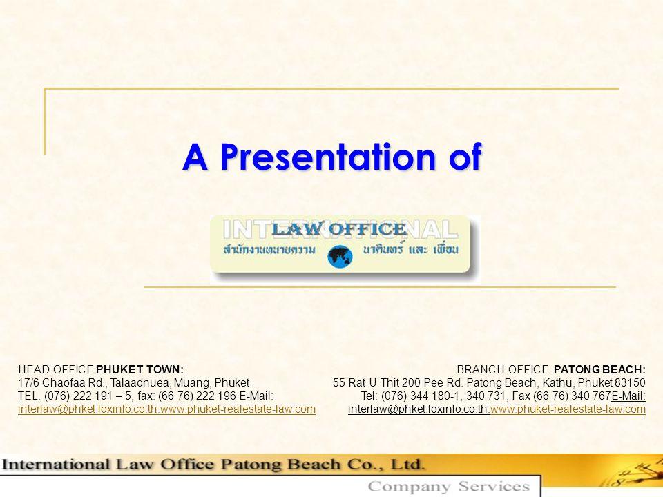 A Presentation of HEAD-OFFICE PHUKET TOWN: 17/6 Chaofaa Rd., Talaadnuea, Muang, Phuket TEL.