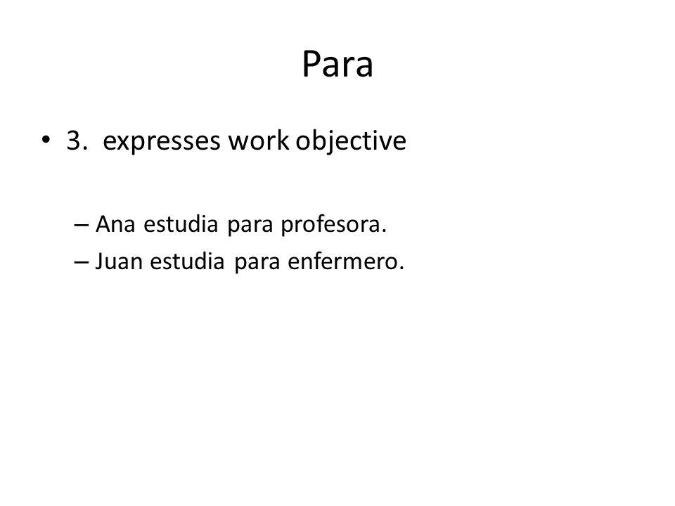 Para 3. expresses work objective – Ana estudia para profesora. – Juan estudia para enfermero.