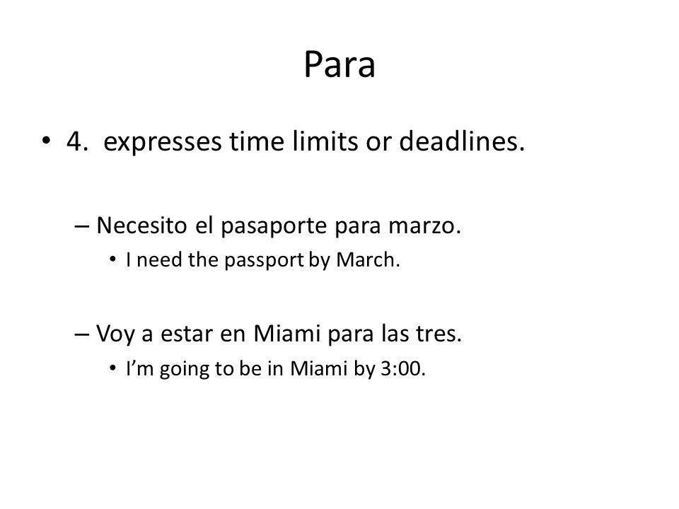 Para 4. expresses time limits or deadlines. – Necesito el pasaporte para marzo.