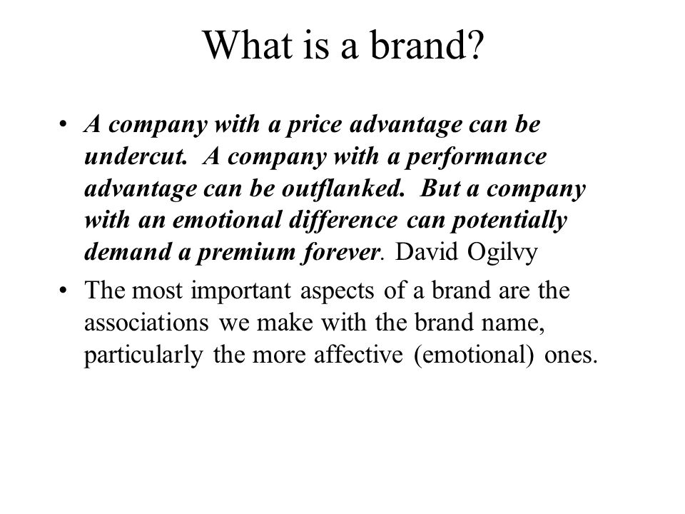 What is a brand? A company with a price advantage can be undercut. A company with a performance advantage can be outflanked. But a company with an emo