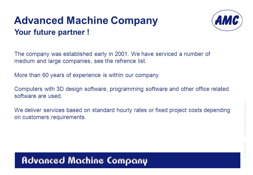 Advanced Machine Company © Advanced Machine Company 4 © 2001-2014 Your future partner .