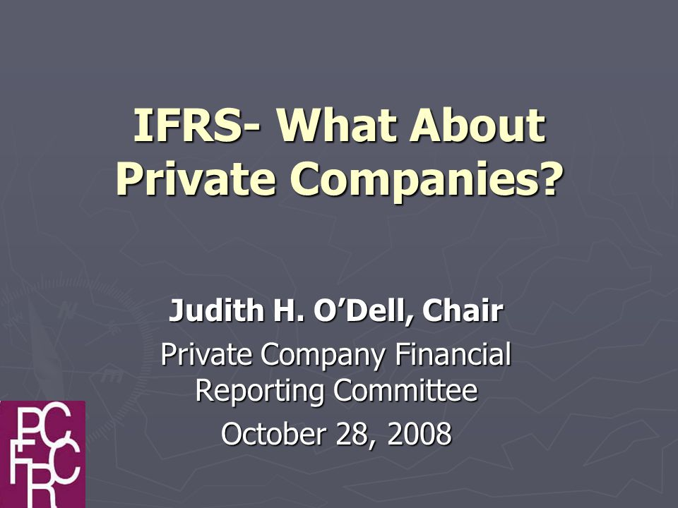 IFRS- What About Private Companies. Judith H.