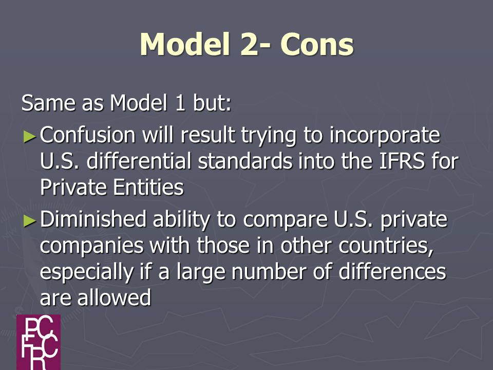 Model 2- Cons Same as Model 1 but: ► Confusion will result trying to incorporate U.S.
