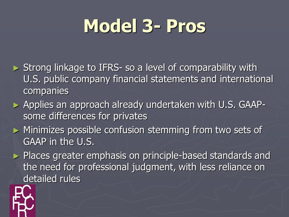 Model 3- Pros ► Strong linkage to IFRS- so a level of comparability with U.S.