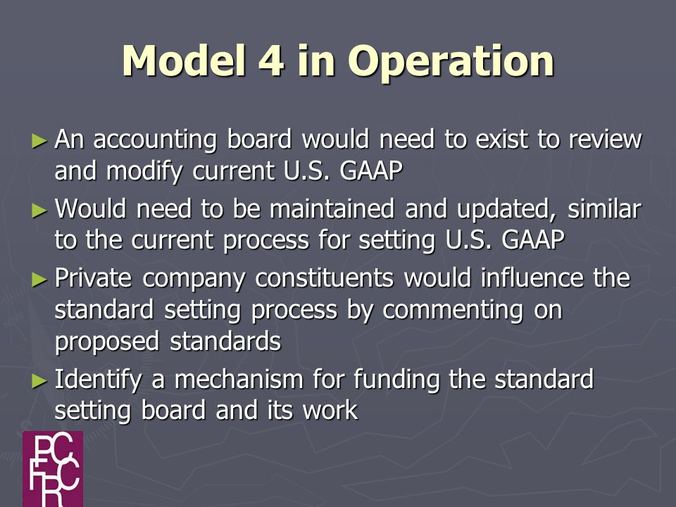 Model 4 in Operation ► An accounting board would need to exist to review and modify current U.S.