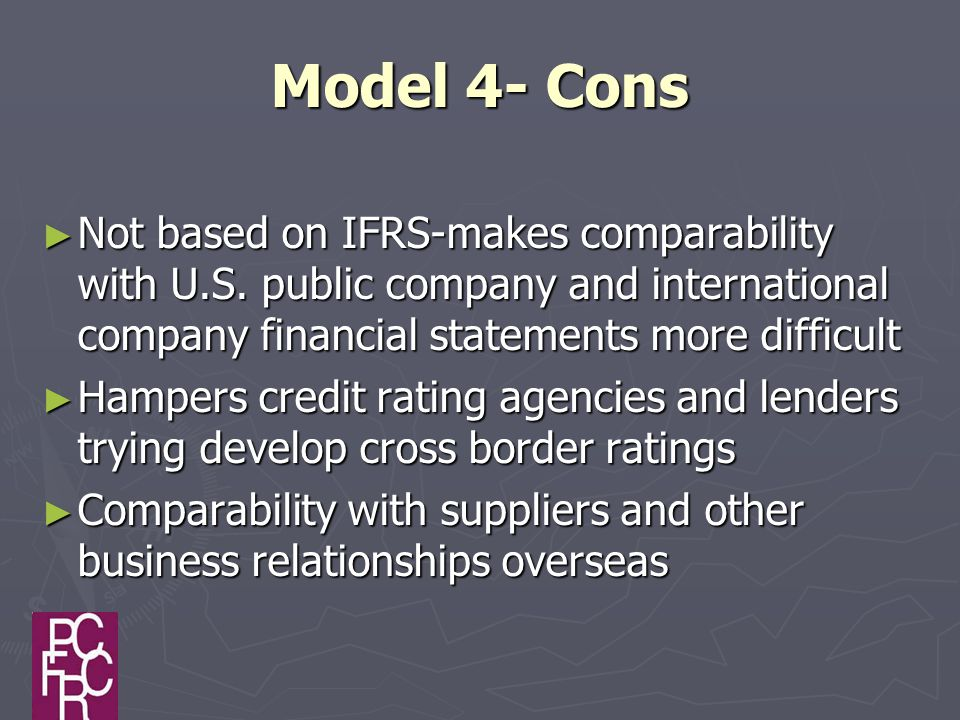 Model 4- Cons ► Not based on IFRS-makes comparability with U.S.