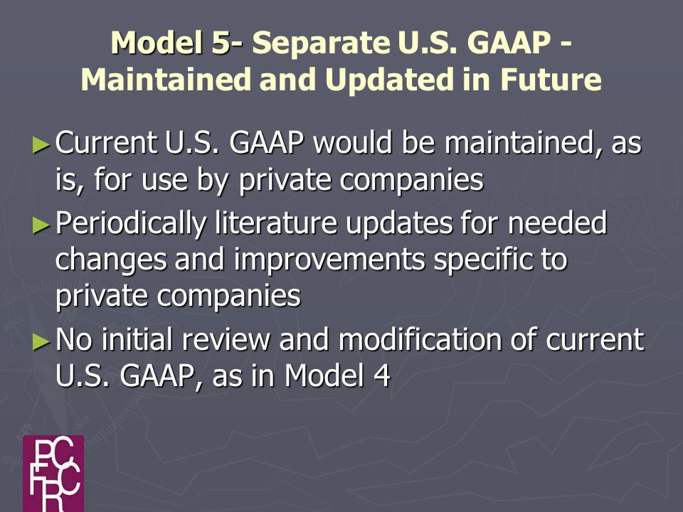 Model 5- Model 5- Separate U.S. GAAP - Maintained and Updated in Future ► Current U.S.