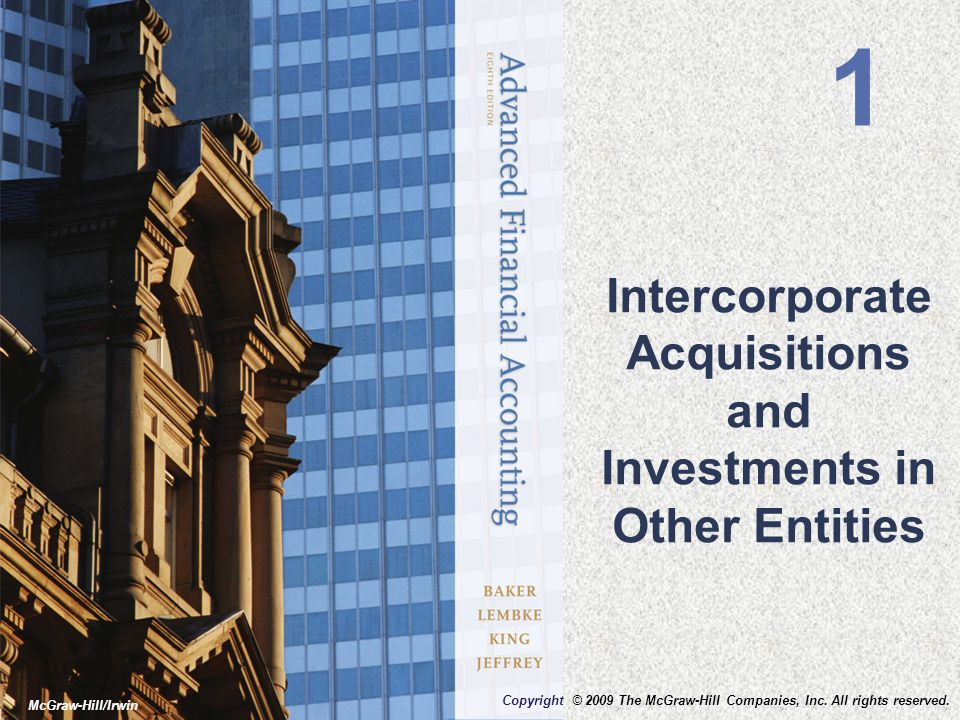 Intercorporate Acquisitions and Investments in Other Entities 1 Copyright © 2009 The McGraw-Hill Companies, Inc. All rights reserved. McGraw-Hill/Irwi