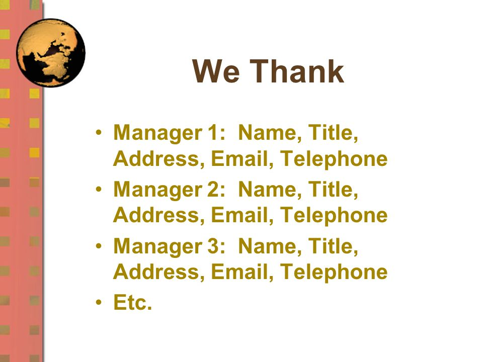 We Thank Manager 1: Name, Title, Address, Email, Telephone Manager 2: Name, Title, Address, Email, Telephone Manager 3: Name, Title, Address, Email, T