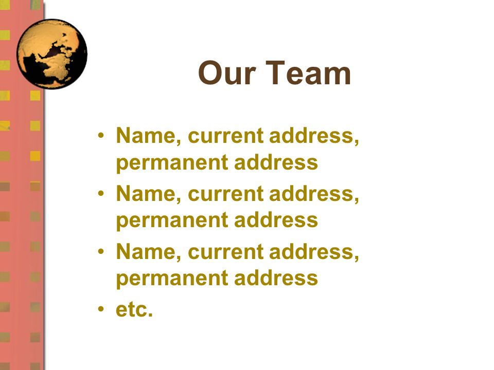 Our Team Name, current address, permanent address etc.