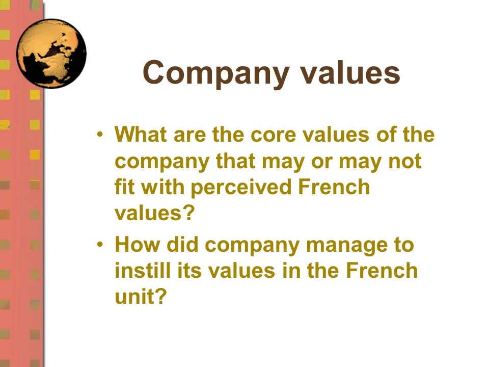 Company values What are the core values of the company that may or may not fit with perceived French values.