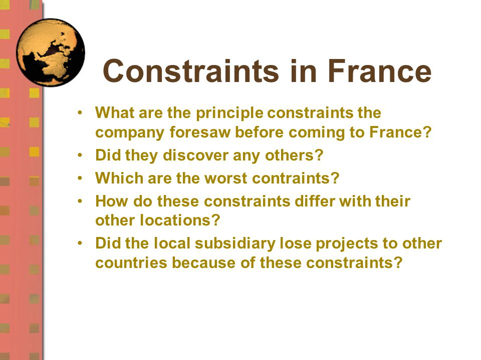 Constraints in France What are the principle constraints the company foresaw before coming to France? Did they discover any others? Which are the wors