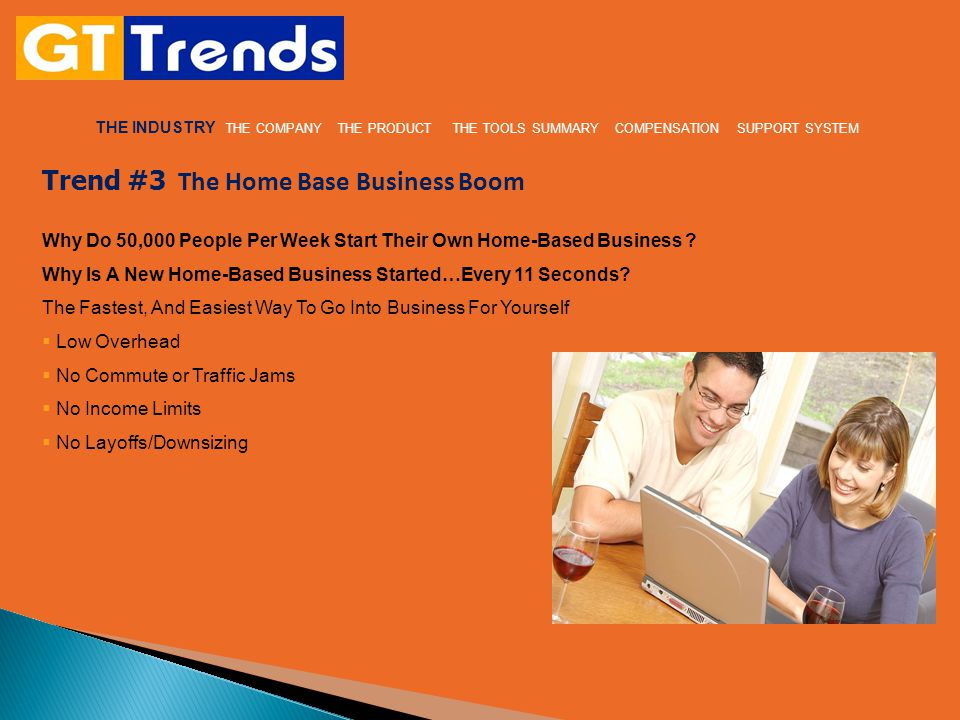 THE INDUSTRY THE COMPANY THE PRODUCT THE TOOLS COMPENSATION SUPPORT SYSTEM SUMMARY Join our ATAs worldwide and capitalize on these Three Powerful Economic TRENDS HOME BASED BUSINESS,THE INTERNET,TRAVEL … THE WORLD ' S LARGEST INDUSTRY Our goal is to create one of the largest and most respected travel companies in the world.