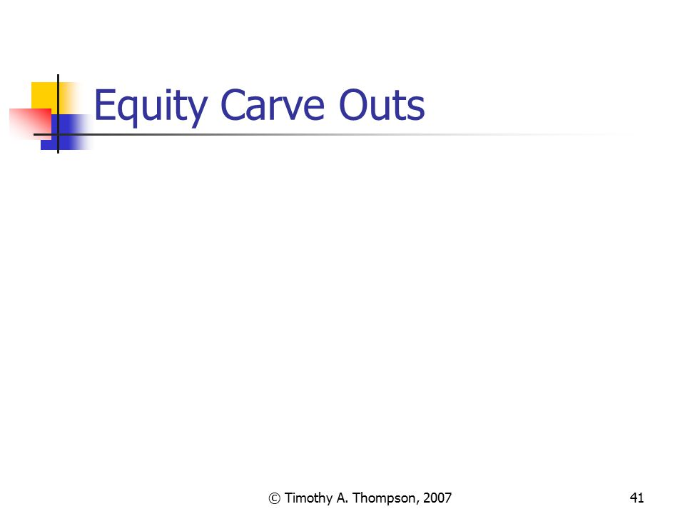 © Timothy A. Thompson, 200741 Equity Carve Outs