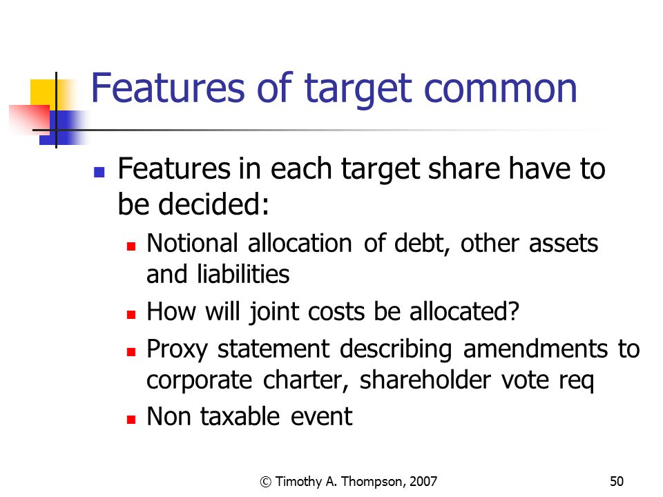 © Timothy A. Thompson, 200750 Features of target common Features in each target share have to be decided: Notional allocation of debt, other assets an