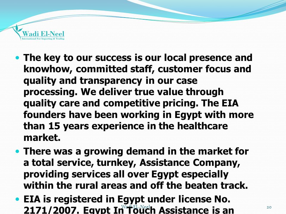Wadi EL-Neel20 The key to our success is our local presence and knowhow, committed staff, customer focus and quality and transparency in our case proc