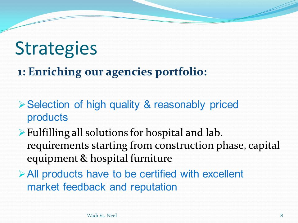 Strategies 1: Enriching our agencies portfolio:  Selection of high quality & reasonably priced products  Fulfilling all solutions for hospital and l