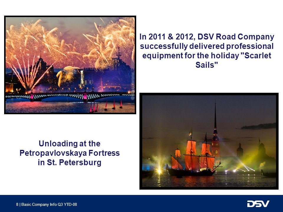 8 | Basic Company Info Q3 YTD-08 In 2011 & 2012, DSV Road Company successfully delivered professional equipment for the holiday