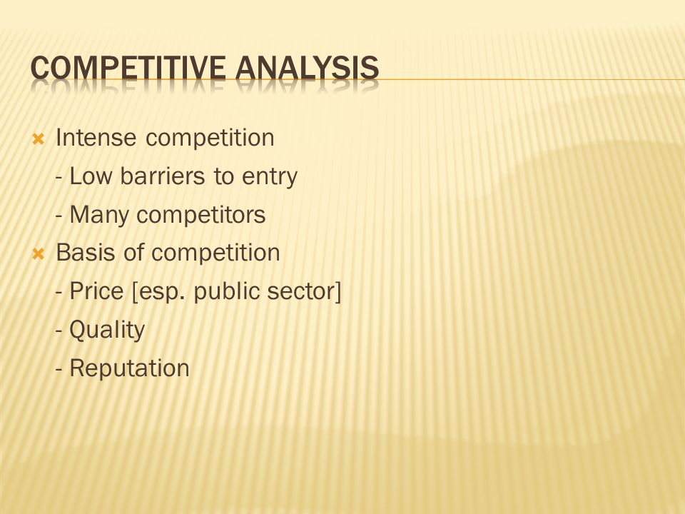  Intense competition - Low barriers to entry - Many competitors  Basis of competition - Price [esp.