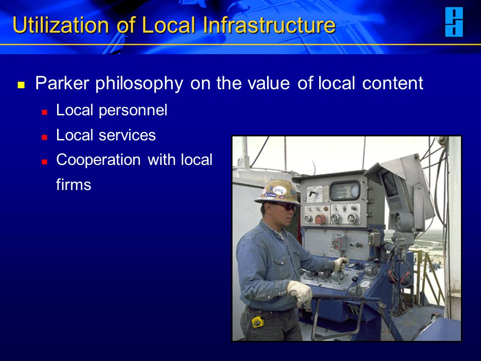 Utilization of Local Infrastructure Parker philosophy on the value of local content Local personnel Local services Cooperation with local firms