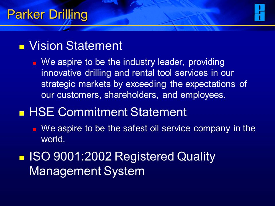 Parker Drilling Vision Statement We aspire to be the industry leader, providing innovative drilling and rental tool services in our strategic markets