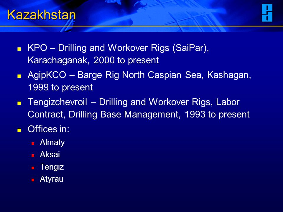 Kazakhstan KPO – Drilling and Workover Rigs (SaiPar), Karachaganak, 2000 to present AgipKCO – Barge Rig North Caspian Sea, Kashagan, 1999 to present T