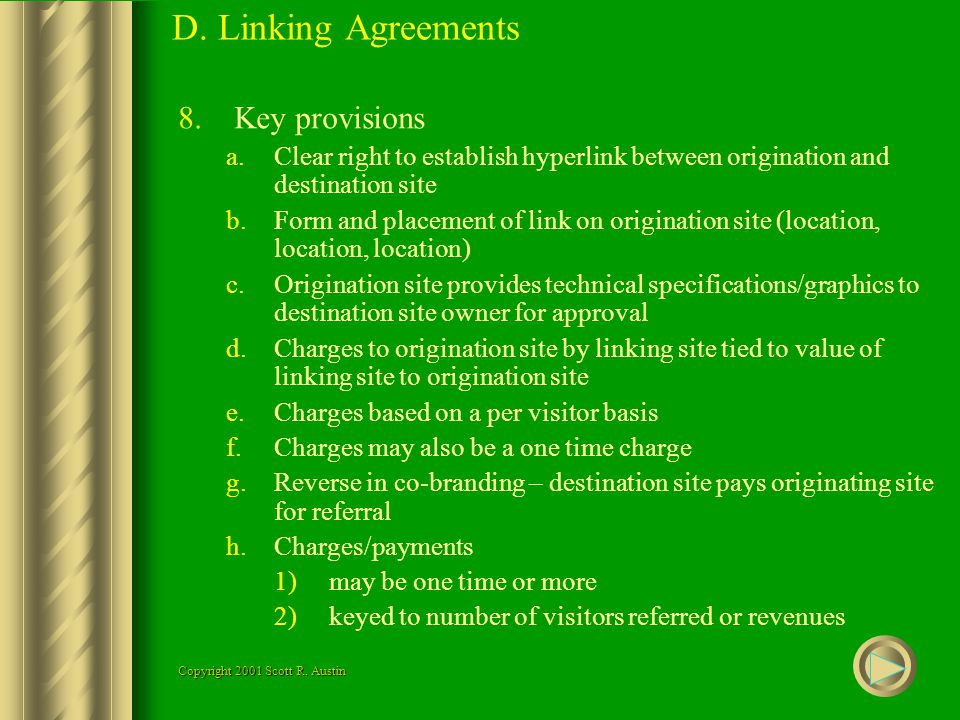 D. Linking Agreements 8.Key provisions a.Clear right to establish hyperlink between origination and destination site b.Form and placement of link on o