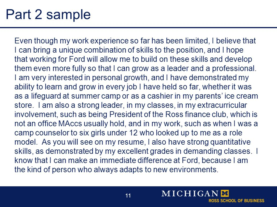 11 Part 2 sample Even though my work experience so far has been limited, I believe that I can bring a unique combination of skills to the position, and I hope that working for Ford will allow me to build on these skills and develop them even more fully so that I can grow as a leader and a professional.