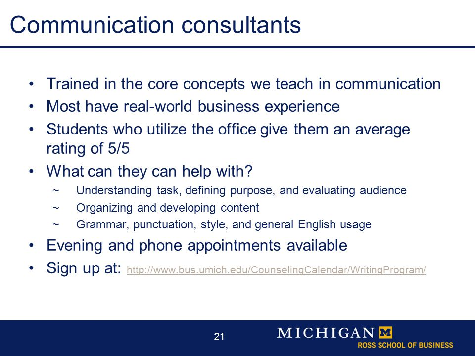 21 Communication consultants Trained in the core concepts we teach in communication Most have real-world business experience Students who utilize the office give them an average rating of 5/5 What can they can help with.