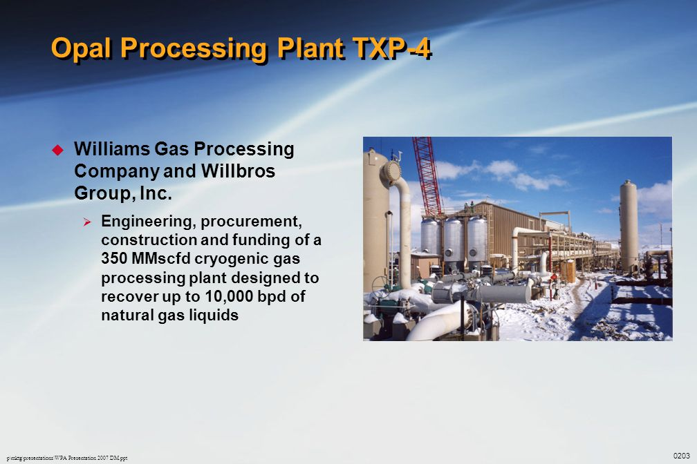 p\mktg\presentations\WPA Presentation 2007 DM.ppt Opal Processing Plant TXP-4  Williams Gas Processing Company and Willbros Group, Inc.  Engineering