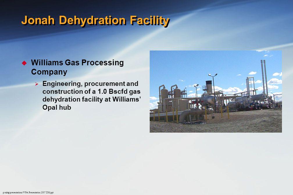p\mktg\presentations\WPA Presentation 2007 DM.ppt Jonah Dehydration Facility  Williams Gas Processing Company  Engineering, procurement and construction of a 1.0 Bscfd gas dehydration facility at Williams' Opal hub