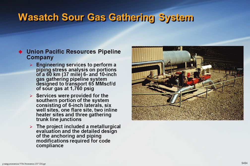 p\mktg\presentations\WPA Presentation 2007 DM.ppt Wasatch Sour Gas Gathering System  Union Pacific Resources Pipeline Company  Engineering services