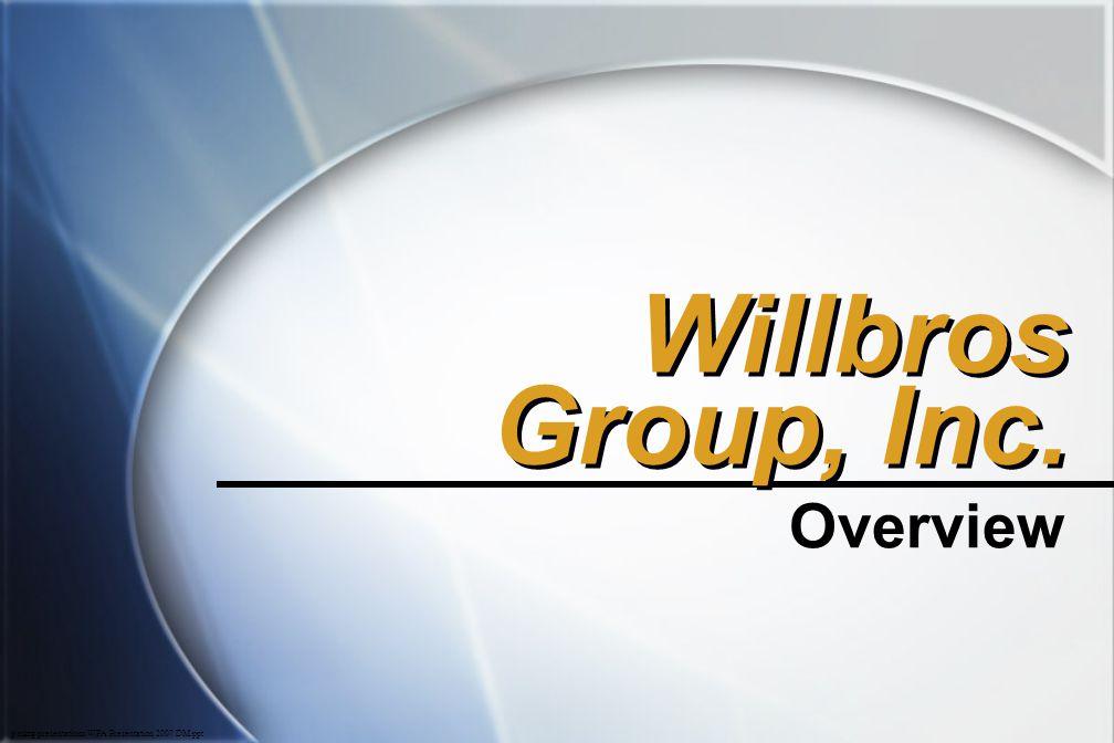 p\mktg\presentations\WPA Presentation 2007 DM.ppt Willbros Group, Inc. Overview