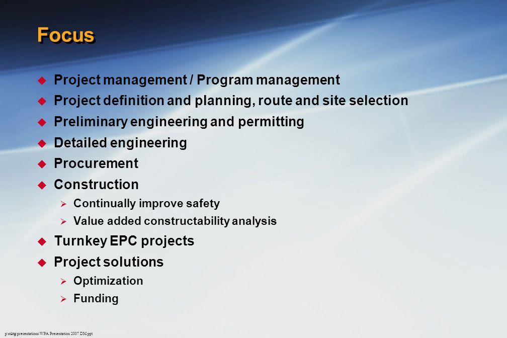 p\mktg\presentations\WPA Presentation 2007 DM.ppt Focus  Project management / Program management  Project definition and planning, route and site se
