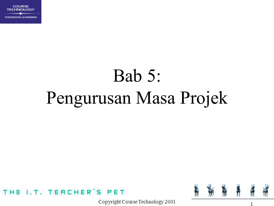 Copyright Course Technology 2001 1 Bab 5: Pengurusan Masa Projek