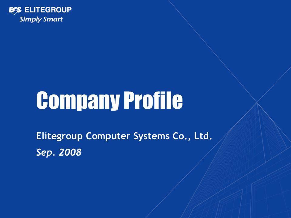 Company Profile Elitegroup Computer Systems Co., Ltd. Sep. 2008