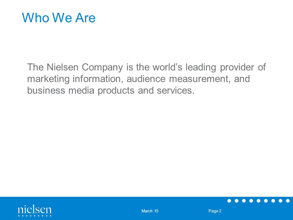 March 15 Page 2 Who We Are The Nielsen Company is the world's leading provider of marketing information, audience measurement, and business media prod