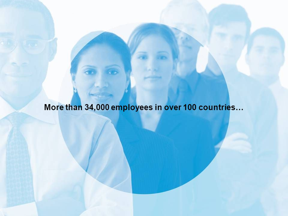 More than 34,000 employees in over 100 countries…