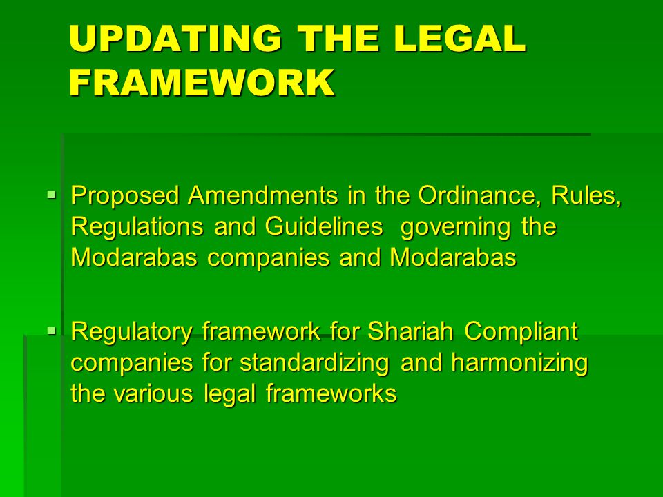 UPDATING THE LEGAL FRAMEWORK  Proposed Amendments in the Ordinance, Rules, Regulations and Guidelines governing the Modarabas companies and Modarabas  Regulatory framework for Shariah Compliant companies for standardizing and harmonizing the various legal frameworks
