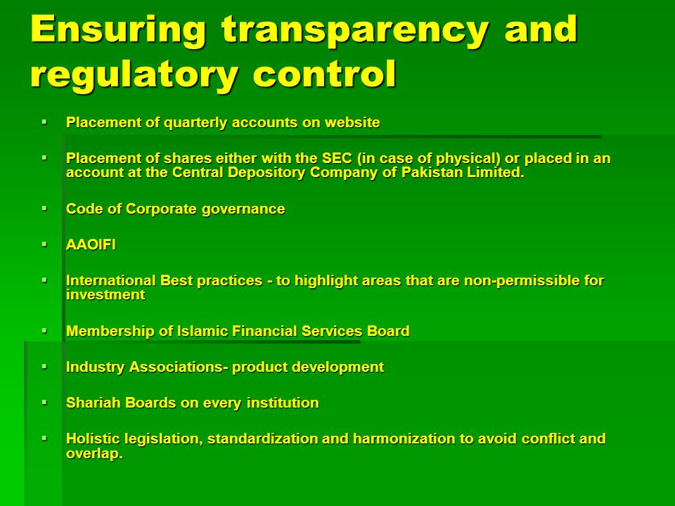 Ensuring transparency and regulatory control  Placement of quarterly accounts on website  Placement of shares either with the SEC (in case of physical) or placed in an account at the Central Depository Company of Pakistan Limited.