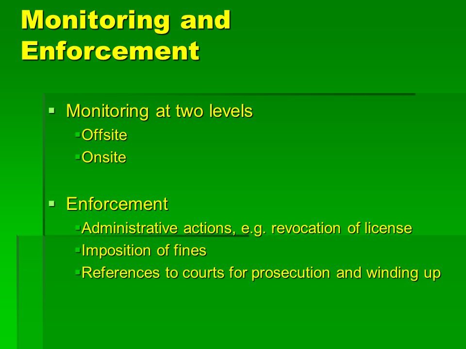 Monitoring and Enforcement  Monitoring at two levels  Offsite  Onsite  Enforcement  Administrative actions, e.g.