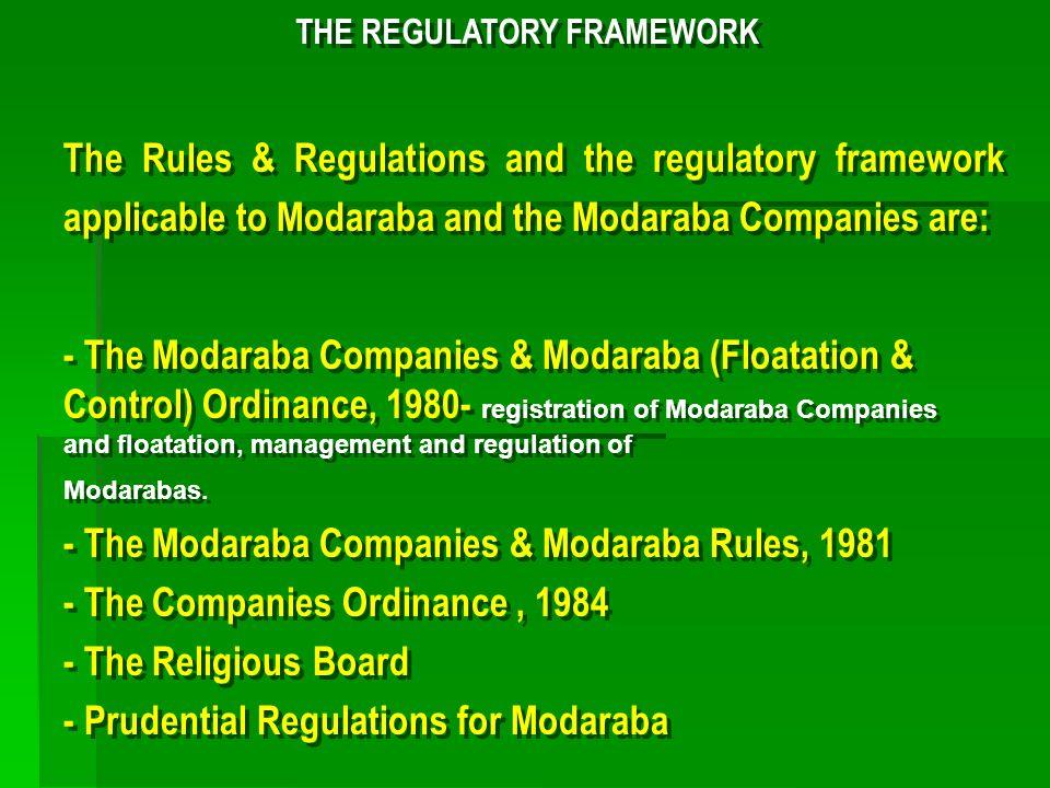 THE REGULATORY FRAMEWORK The Rules & Regulations and the regulatory framework applicable to Modaraba and the Modaraba Companies are: - The Modaraba Co