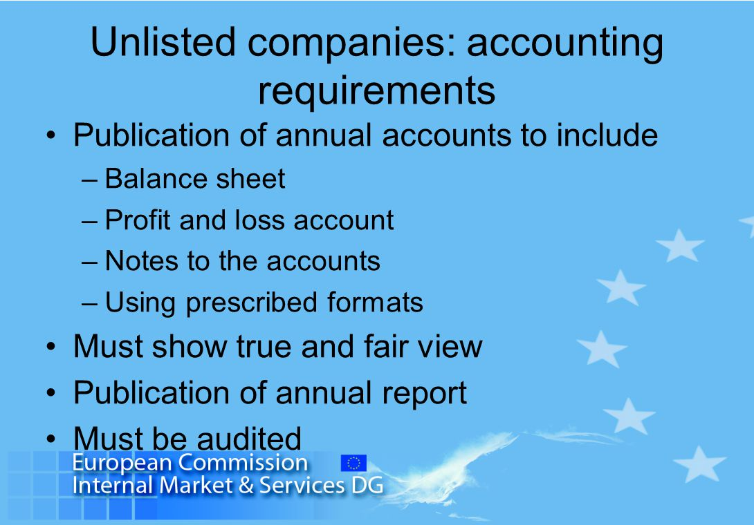 Unlisted companies: accounting requirements Publication of annual accounts to include –Balance sheet –Profit and loss account –Notes to the accounts –