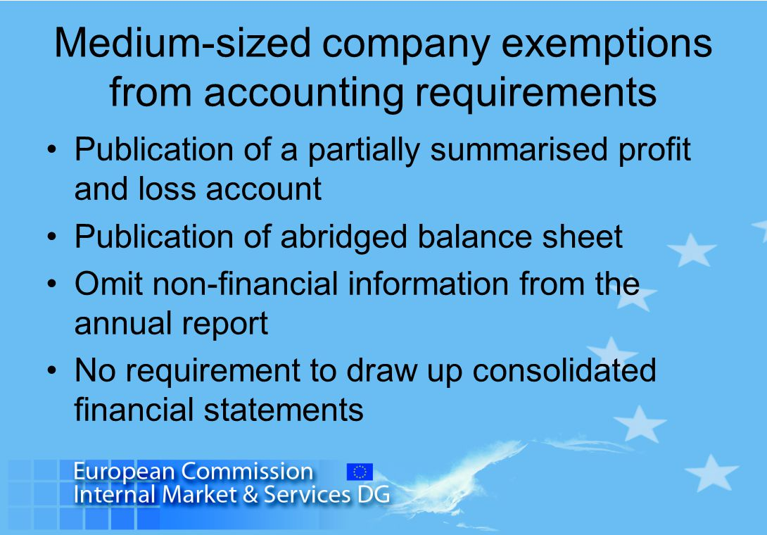 Medium-sized company exemptions from accounting requirements Publication of a partially summarised profit and loss account Publication of abridged balance sheet Omit non-financial information from the annual report No requirement to draw up consolidated financial statements