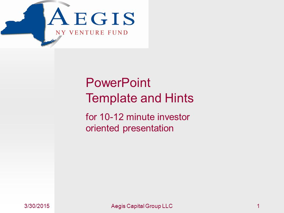 3/30/2015Aegis Capital Group LLC1 PowerPoint Template and Hints for 10-12 minute investor oriented presentation